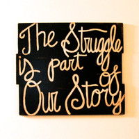 Custom Struggle quote sign, Black paint sign, wooden sign, wall art, wall decor, housewarming gift
