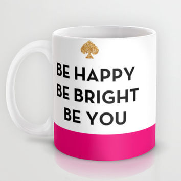 Be Happy Be Bright Be You - Kate Spade Inspired Mug by Rachel Additon