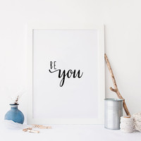 PRINTABLE Art,BE YOU,Printable Quote,Inspirational Art,Motivational Quote,Black And White,Typography Art,Love Yourself,Life Quote,Life Motto