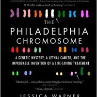 The Philadelphia Chromosome: A Genetic Mystery, a Lethal Cancer, and the Improbable Invention of a Lifesaving Treatment Reprint Edition