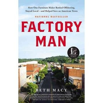 Factory Man: How One Furniture Maker Battled Offshoring, Stayed Local--and Helped Save an American Town