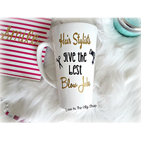 Hair Stylists Give the Best Blow Jobs Latte Mug