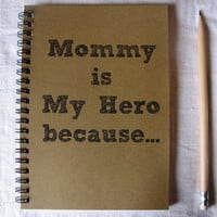 Mommy is My Hero because...- 5 x 7 journal