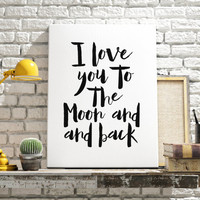 I Love You to the Moon and Back Nursery Print nursery printable Black And White nursery print nursery art t wall art print INSTANT DOWNOAD
