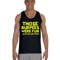 Crossfit Tank - Those Burpees Were Fun Said No One Ever  - Workout Clothes Funny Workout Shirt