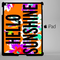 Hello Sunshine iPad 2, iPad 3, iPad 4, iPad Mini and iPad Air Cases - iPad