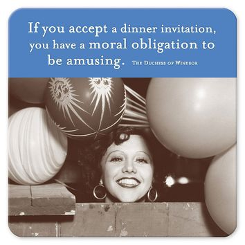 If You Accept A Dinner Invitation, You Have a Moral Obligation to Be Amusing Square Coaster