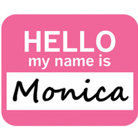 Monica Hello My Name Is Mouse Pad