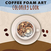 Coffee foam art coloring book ( (Coloring for adults))