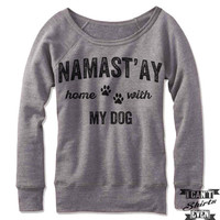 Namast'ay Home With My Dog Off Shoulder Sweater.