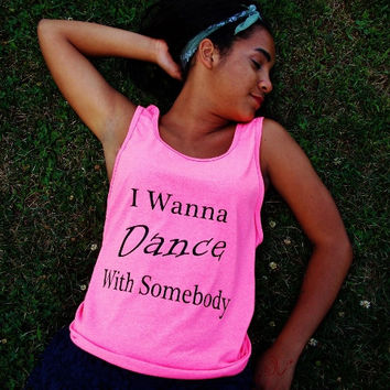 I Wanna Dance With Somebody Tank Top. Retro Music Tank Top. Unisex Sizing.