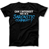 Can I Interest You In A Sarcastic Comment? - T Shirt