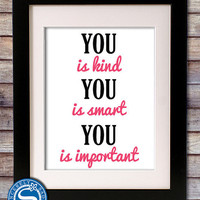 """You is Kind, Smart, Important """"The Help"""" Quote Custom 8x10 Print - Pick Your Colors - Girl's Room Decor"""