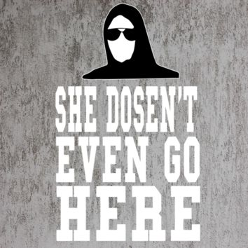 She doesn't even go here tshirt