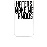 Haters Make Me Famous - iphone 6 Case