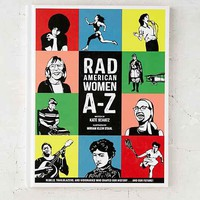 Rad American Women A-Z: Rebels, Trailblazers, And Visionaries Who Shaped Our History . . . And Our Future!  By Kate Schatz  & Miriam Klein Stahl