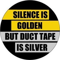 "SILENCE IS GOLDEN BUT DUCT TAPE IS SILVER Pinback Button 1.25"" Pin / Badge Funny"