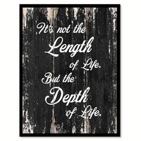 It's Not The Length Of Life Inspirational Quote Saying Gift Ideas Home Decor Wall Art
