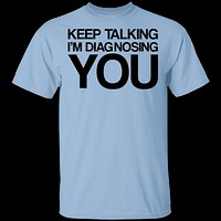 Diagnosing You T-Shirt