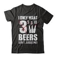 I Only Want 3 Beers Don't Judge Me