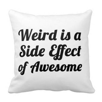 Weird is a Side Effect of Awesome  Dorm Room Bed Sofa Home Decor Throw Pillow