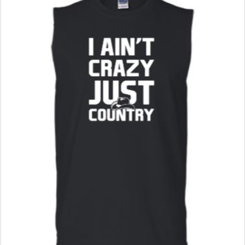 I Aint Crazy Just Country