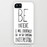 Be patient. iPhone Case by Villaraco | Society6