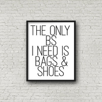 The Only BS I Need Is Bags & Shoes, Fashion Print, Printable Art, Wall Decor, Chic Wall Art, Nordic Print, Scandinavian Print, Quote, Prints
