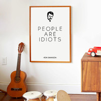 Printable Ron Swanson Quote ''People Are Idiots'' Parcs and Recreation, Funny Quotes, Printable Wall Art, Printable Poster, Friends Gift