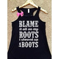 Blame It All On My Roots I Showed Up In Boots - Ruffles with Love - Country Tank - RWL - Concert Tank