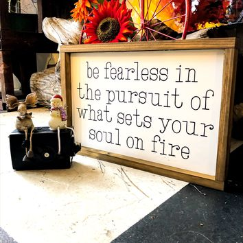 Be Fearless In Pursuit Sets Your Soul On Fire Rustic Wood Sign