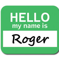 Roger Hello My Name Is Mouse Pad