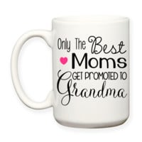 Only The Best Moms Get Promoted To Grandma Family Mother Baby Announcement Coffee Mug
