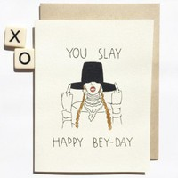 You Slay, Happy Bey-day Card