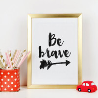 NURSERY WALL ART,Be Brave Print,Be Brave Little One,Nursery Decor,Kids Gift,Kids Wall Decal,Arrow Print,Black And White,Inspirational Art
