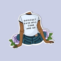 Difficult Days Will Come And Go Glossy Vinyl Sticker