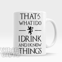 I drink and I know things Game of Thrones Mug Game of Thrones Gift Tyrion Lannister inspired Gift for Men Gift for Boyfriend House Stark Mug