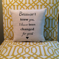 WICKED QUOTE: Because I knew you - I have been changed for Good - Pillow Cover