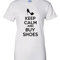 Keep Calm and BUY SHOES Woman's fit, junior, unisex, all colors and sizes. Great for shopaholics!