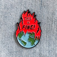 """""""This is Fine!"""" Earth on Fire Enamel Pin"""