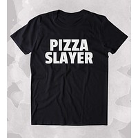 Pizza Slayer Shirt Funny Hungry Food Eat Pizza Lover Clothing Tumblr T-shirt