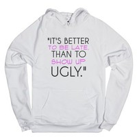 It's better to be late than to show up ugly white hoodie