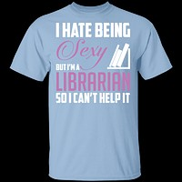 I Hate Being A Sexy Librarian T-Shirt