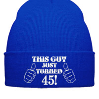 THIS GUY JUST TURNED 45 embroidery hat  - Beanie Cuffed Knit Cap