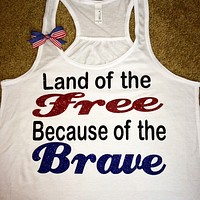 Land of the Free - Because of the Brave - White Tank - Ruffles with Love - Racerback Tank - Womens Fitness - Workout Clothing - Workout Shirts with Sayings