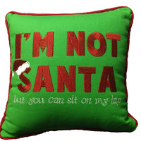 I'm Not Santa, but You Can Sit on My Lap Pillow By C & F Enterprises