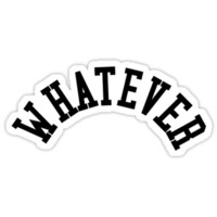 Whatever STICKERS!
