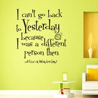 Wall Vinyl Decal Quote Sticker Home Decor Art Mural I can't go back to yesterday because I was a different person then Alice in Wonderland Z316