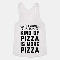 My Favorite Kind Of Pizza Is More Pizza