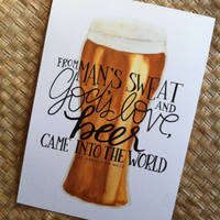 From Man's Sweat and God's Love, Beer Came into the World 5x7 print